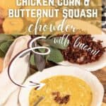 """Pinterest graphic with text overly 'the easiest chicken corn & butternut squash chowder with bacon"""" showing a bowl of chowder, a bowl of cooked bacon bits"""